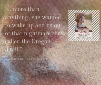 """""""...more than anything, she wanted to wake up and be out of that nightmare they called the Oregon Trail"""